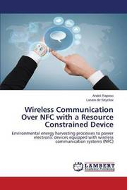 Wireless Communication Over Nfc with a Resource Constrained Device by Raposo Andre