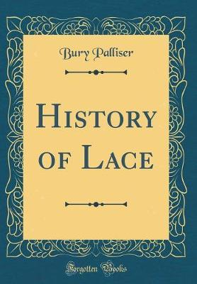 History of Lace (Classic Reprint) by Bury Palliser image