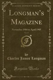 Longman's Magazine, Vol. 45 by Charles James Longman