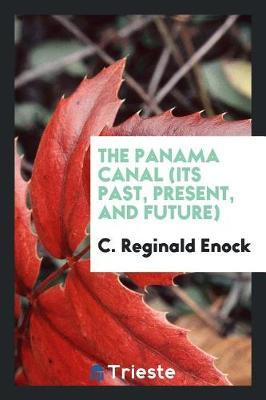 The Panama Canal (Its Past, Present, and Future) by C Reginald Enock image