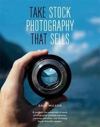 Take Stock Photography That Sells by Dale Wilson