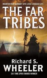 The Far Tribes by Richard S Wheeler
