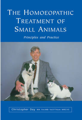 The Homoeopathic Treatment of Small Animals by Christopher Day