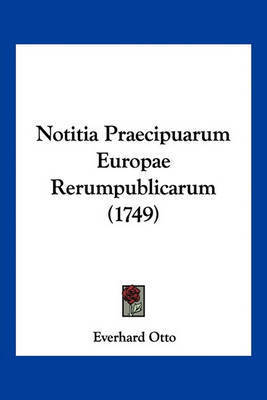 Notitia Praecipuarum Europae Rerumpublicarum (1749) by Everhard Otto