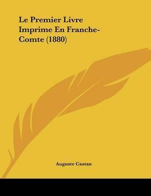 Le Premier Livre Imprime En Franche-Comte (1880) by Auguste Castan