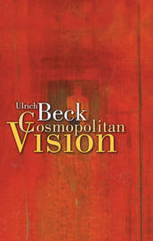Cosmopolitan Vision by Ulrich Beck