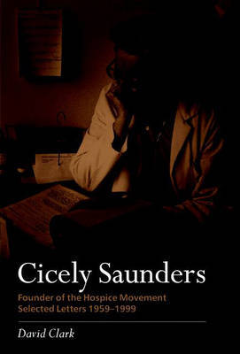 Cicely Saunders - Founder of the Hospice Movement by David Clark
