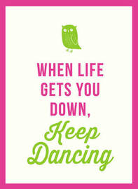 When Life Gets You Down, Keep Dancing by Summersdale