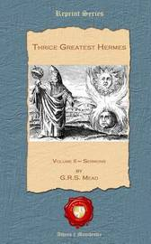 Thrice Greatest Hermes by G. R.S. Mead
