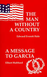 Man Without A Country, The/Message to Garcia, A by Edward Hale