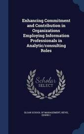Enhancing Commitment and Contribution in Organizations Employing Information Professionals in Analytic/Consulting Roles by Edwin C. Nevis