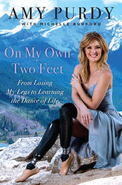 On My Own Two Feet by Amy Purdy