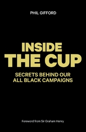 Inside the Cup: Secrets Behind Our All Black Campaigns by Phil Gifford