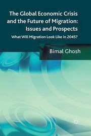 The Global Economic Crisis and the Future of Migration: Issues and Prospects by Bimal Ghosh