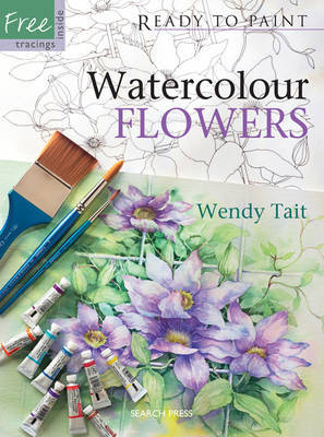 Ready to Paint: Watercolour Flowers by Wendy Tait image
