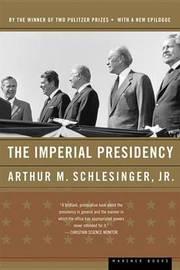 Imperial Presidency by Arthur Meier Schlesinger