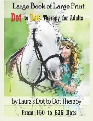 Large Book of Large Print Dot to Dot Therapy for Adults from 150 to 636 Dots by Laura's Dot to Dot Therapy