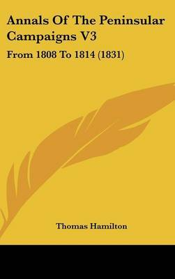 Annals of the Peninsular Campaigns V3: From 1808 to 1814 (1831) by Thomas Hamilton image