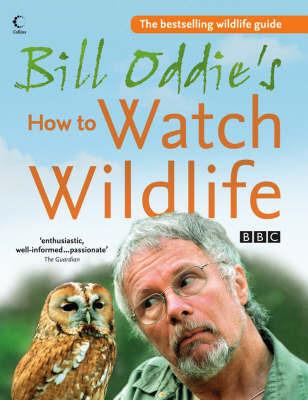 Bill Oddie's How to Watch Wildlife by Bill Oddie