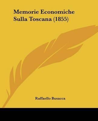 Memorie Economiche Sulla Toscana (1855) by Raffaello Busacca