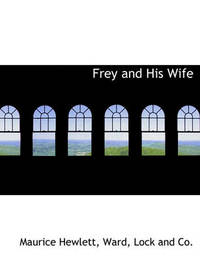 Frey and His Wife by Maurice Hewlett