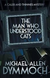 The Man Who Understood Cats by Michael Allen Dymmoch