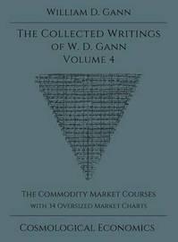 Collected Writings of W.D. Gann - Volume 4 by William D. Gann
