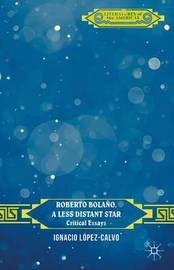 Roberto Bolano, a Less Distant Star