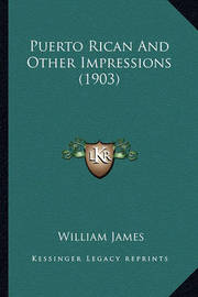 Puerto Rican and Other Impressions (1903) by William James