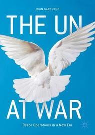 The UN at War by John Karlsrud