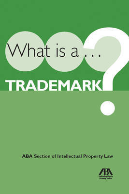 What Is a Trademark? by American Bar Association