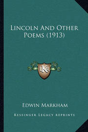 Lincoln and Other Poems (1913) Lincoln and Other Poems (1913) by Edwin Markham