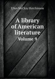 A Library of American Literature Volume 9 by Edmund Clarence Stedman
