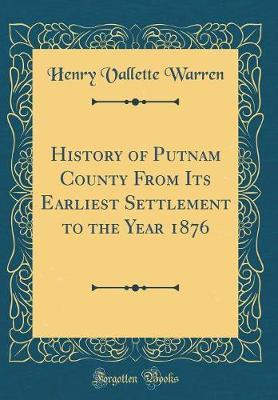 History of Putnam County from Its Earliest Settlement to the Year 1876 (Classic Reprint) by Henry Vallette Warren image