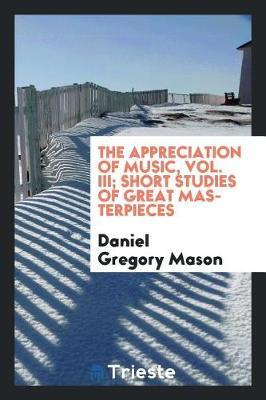 The Appreciation of Music, Vol. III; Short Studies of Great Masterpieces by Daniel Gregory Mason image