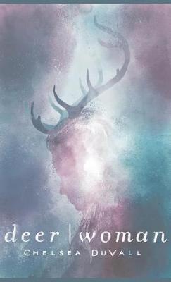 Deer Woman by Chelsea Duvall