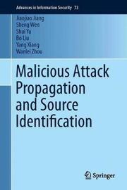 Malicious Attack Propagation and Source Identification by Jiaojiao Jiang