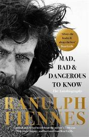 Mad, Bad and Dangerous to Know by Ranulph Fiennes image