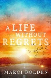 A Life Without Regrets by Marci Bolden