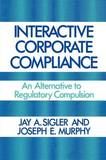 Interactive Corporate Compliance by Jay A. Sigler