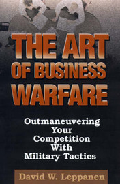 The Art of Business Warfare by David W. Leppanen image
