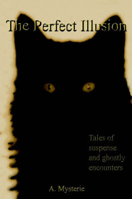 The Perfect Illusion: Tales of Suspense and Ghostly Encounters by A. Mysterie image