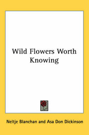 Wild Flowers Worth Knowing by Neltje Blanchan image