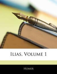 Ilias, Volume 1 by Homer