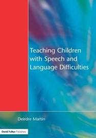 Teaching Children with Speech and Language Difficulties by Deirdre Martin image