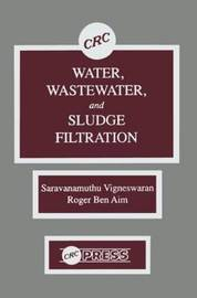 Water, Wastewater, and Sludge Filtration by C. Visvanathan
