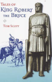Tales of King Robert the Bruce by Tom Scott