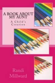 A Book about My Aunt by Randi L Millward