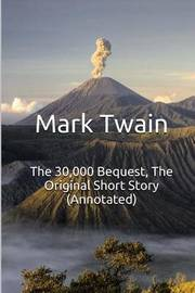 The 30,000 Bequest, the Original Short Story (Annotated): Masterpiece Collection: The 30,000 Bequest, Mark Twain Famous Quotes, Book List, and Biography by Mark Twain ) image