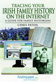 Tracing Your Irish Family History on the Internet by Chris Paton